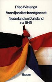 Van vijand tot bondgenoot : Nederland en Duitsland na 1945