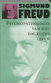 Psychopathologie van het dagelijks leven : over vergeten, versprekingen, misgrepen, bijgeloof en vergissingen