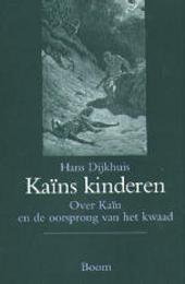 Kaïns kinderen : over Kaïn en de oorsprong van het kwaad