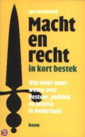 Macht en recht in kort bestek : wat ieder moet weten van bestuur, politiek en justitie in Nederland