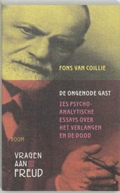 De ongenode gast : zes psychoanalytische essays over het verlangen en de dood