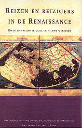 Reizen en reizigers in de Renaissance : eigen en vreemd in oude en nieuwe werelden