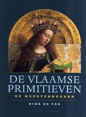De Vlaamse primitieven : de meesterwerken : Robert Campin (meester van Flémalle), Jan van Eyck, Rogier van der Wey...