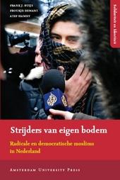 Strijders van eigen bodem : radicale en democratische moslims in Nederland