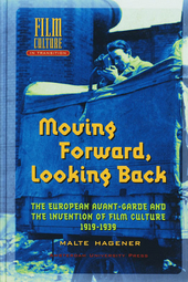 Moving forward, looking back : the European avant-garde and the invention of film culture 1919-1939