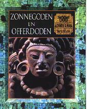 Zonnegoden en offerdoden : azteekse en maya mythen