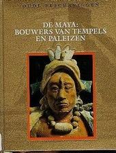 Maya : bouwers van tempels en paleizen