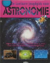De Lantaarn jeugdgids voor astronomie : meer dan 120 schitterende foto's, met veel van de Hubble-ruimtetelescoop