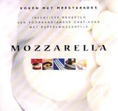Mozzarella : inventieve recepten van vooraanstaande chef-koks met buffelmozzarella