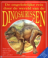 De ongelofelijke reis door de wereld van de dinosaurussen
