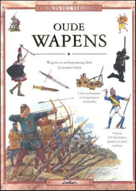 Oude wapens : wapens en oorlogvoering door de eeuwen heen