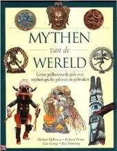 Mythen van de wereld : een geïllustreerd overzicht van mythologische gebruiken en geloven