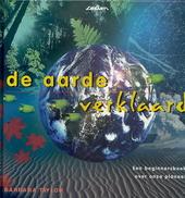 De aarde verklaard : een beginnersboek over onze planeet