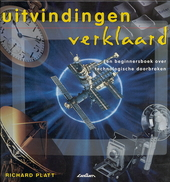 Uitvindingen verklaard : een beginnersboek over technologische doorbraken