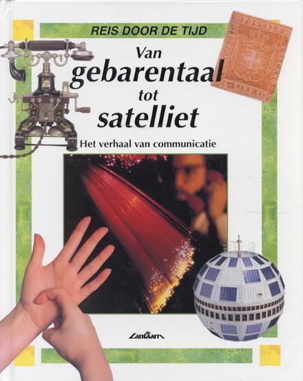 Van gebarentaal tot satelliet : het verhaal van communicatie