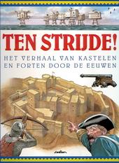 Ten strijde ! : het verhaal van kastelen en forten door de eeuwen