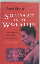 Soldaat in de woestijn : sergeant Baraka in het Franse Vreemdelingenlegioen : Wim Vaal in het Vreemdelingenlegioen ...