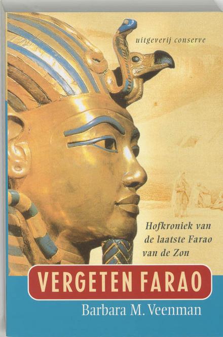 Vergeten farao : hofkroniek van de laatste Farao van de Zon