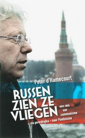 Russen zien ze vliegen : een reis van communisme - via perestrojka naar Poetinisme : columns