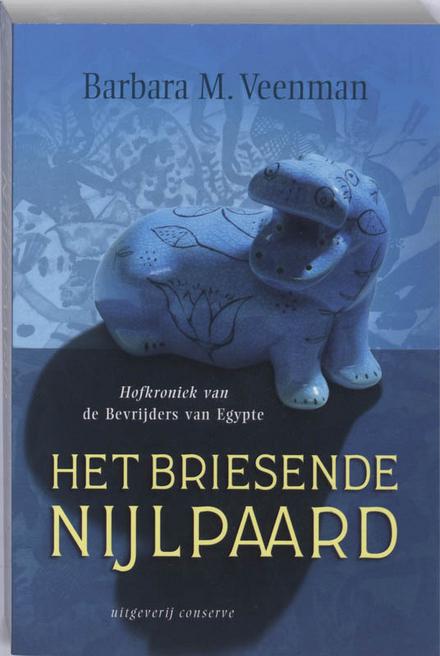 Het briesende nijlpaard : hofkroniek van de bevrijders van Egypte
