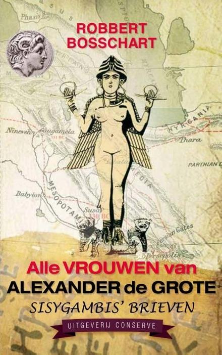 Alle vrouwen van Alexander de Grote : Sisygambis' brieven : historische roman