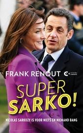 Super Sarko! : Nicolas Sarkozy is voor niets en niemand bang