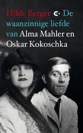 De waanzinnige liefde van Alma Mahler en Oskar Kokoschka : roman