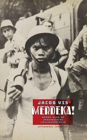 Merdeka! : roman over de Indoesische vrijheidsstrijd