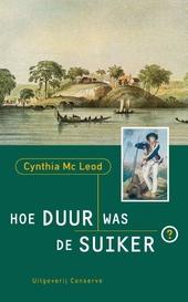 Hoe duur was de suiker? : Surinaamse historische roman