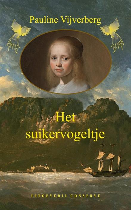Het suikervogeltje : hoe de VOC weesmeisjes als toekomstige bruiden naar Zuid-Afrika liet uitvliegen : historische ...