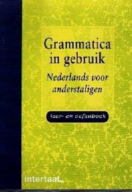 Grammatica in gebruik : Nederlands voor anderstaligen : leer- en oefenboek