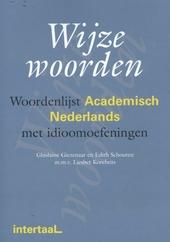 Wijze woorden : woordenlijst Academisch Nederlands met idioomoefeningen