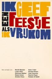 Ik geef een feestje als ik vrijkom : Robert Anker, Rascha Peper, Gerbrand Bakker ... [et al.]