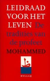 Leidraad voor het leven : de tradities van de profeet mohammed