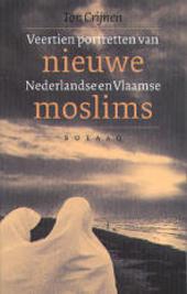 Nieuwe moslims : veertien portretten van Nederlandse en Vlaamse moslims
