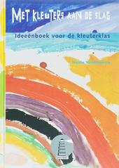 Met kleuters aan de slag : ideeënboek voor de kleuterklas