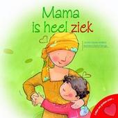 Mama is heel ziek!