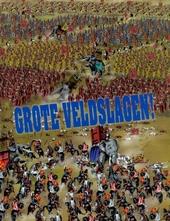 Grote veldslagen! : oorlogen van gisteren en vandaag, wapens, legers, strategieën, de vrede en de heropbouw