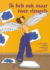 Ik heb ook maar twee vleugels : nieuwe verhalen, gedichten, getuigenissen en strips over kinderrechten