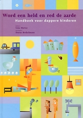 Word een held en red de aarde : handboek voor dappere kinderen