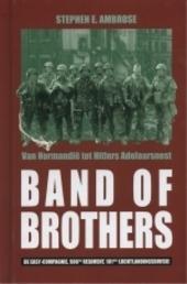 Band of Brothers : van Normandië tot Hitlers Adelaarsnest : de Easy-compagnie, 506de Regiment, 101ste Luchtlanding...