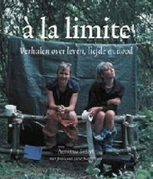 A la limite : verhalen over leven, liefde en dood