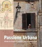 Passione Urbana : Alfredo De Gregorio's manifest voor een mensenstad