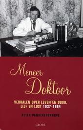 Meneer Doktoor : verhalen over leven en dood, lijf en lust 1937-1964