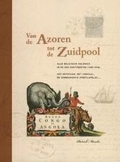 Van de Azoren tot de Zuidpool : alle Belgische kolonies in de zes continenten 1451-1916 : het ontstaan, het verhaal...