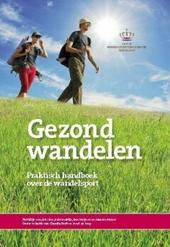 Gezond wandelen : praktisch handboek over de wandelsport