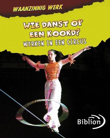 Wie danst op een koord? : werken in een circus