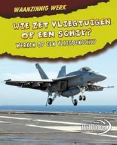 Wie zet vliegtuigen op een schip? : werken op een vliegdekschip