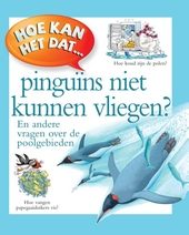 Hoe kan het dat ... pinguïns niet kunnen vliegen? : en andere vragen over de poolgebieden