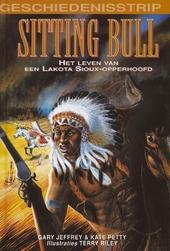 Sitting Bull : het leven van een Lakota Sioux-opperhoofd